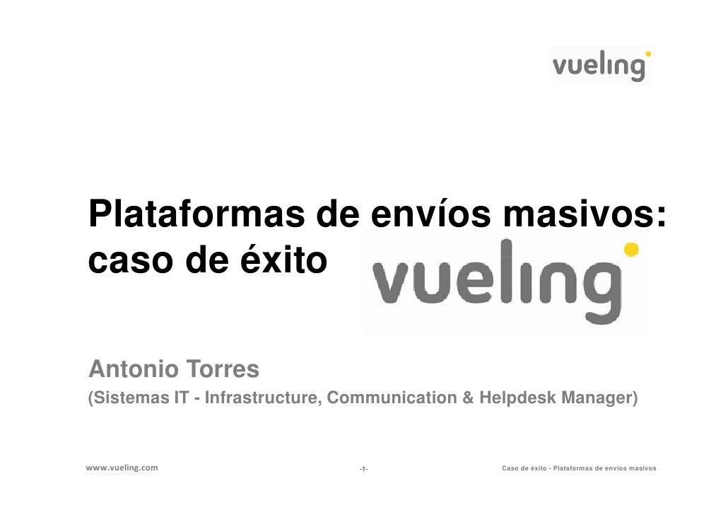 Plataformas de envíos masivos: caso de éxito  Antonio Torres (Sistemas IT - Infrastructure, Communication & Helpdesk Manag...