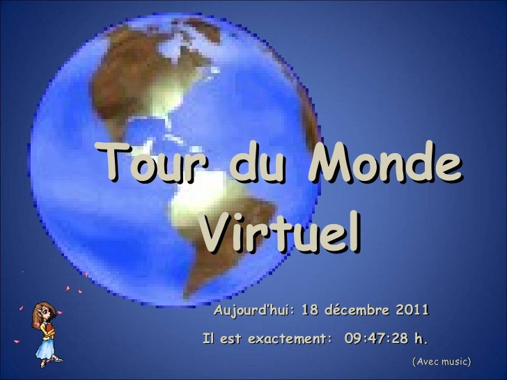 Tour du Monde Virtuel Aujourd'hui:  18 décembre 2011   Il est exactement:  09:47:03  h. (Avec music)
