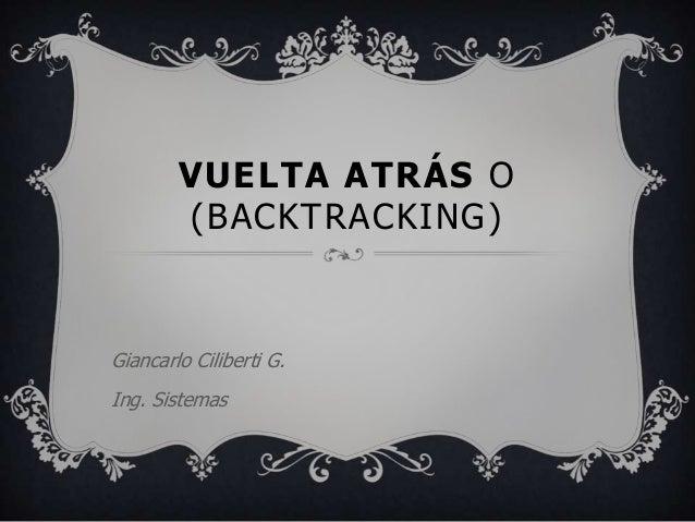 VUELTA ATRÁS O(BACKTRACKING)Giancarlo Ciliberti G.Ing. Sistemas