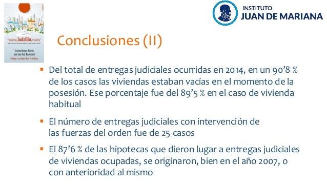 Conclusiones (II) Del total de entregas judiciales ocurridas en 2014, en un 90'8 % de los casos las viviendas estaban vací...