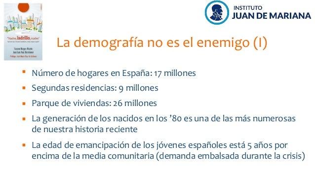 La demografía no es el enemigo (I) Número de hogares en España: 17 millones La generación de los nacidos en los '80 es una...