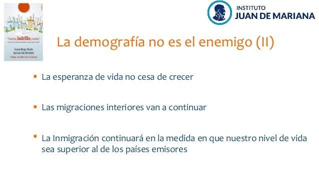 La demografía no es el enemigo (II) La esperanza de vida no cesa de crecer Las migraciones interiores van a continuar La I...
