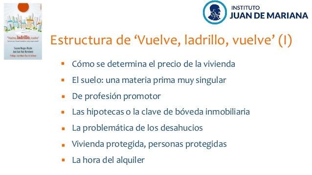 Estructura de 'Vuelve, ladrillo, vuelve' (I) Cómo se determina el precio de la vivienda El suelo: una materia prima muy si...