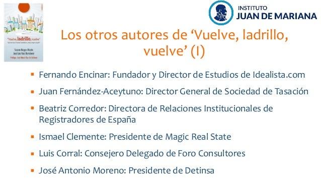 Los otros autores de 'Vuelve, ladrillo, vuelve' (I) Fernando Encinar: Fundador y Director de Estudios de Idealista.com Jua...