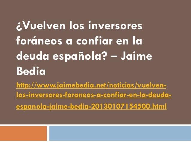 ¿Vuelven los inversoresforáneos a confiar en ladeuda española? – JaimeBediahttp://www.jaimebedia.net/noticias/vuelven-los-...