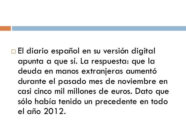    El diario español en su versión digital    apunta a que sí. La respuesta: que la    deuda en manos extranjeras aumentó...