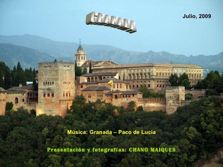 GRANADA Presentación y fotografías: CHANO MAIQUES Música: Granada – Paco de Lucía Julio, 2009