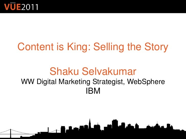 Content is King: Selling the Story        Shaku SelvakumarWW Digital Marketing Strategist, WebSphere                  IBM
