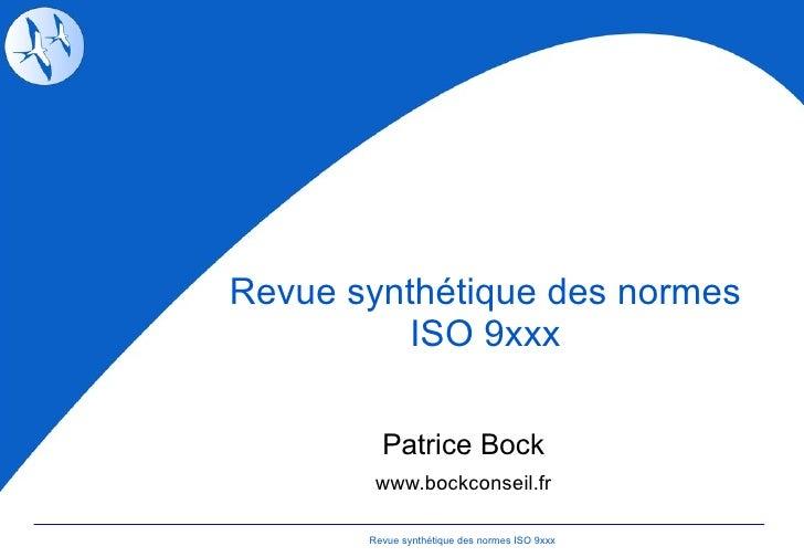 Revue synthétique des normes ISO 9xxx Patrice Bock www.bockconseil.fr Revue synthétique des normes ISO 9xxx