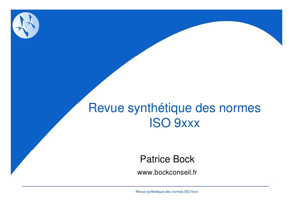 Revue synthétique des normes          ISO 9xxx         Patrice Bock        www.bockconseil.fr       Revue synthétique des ...