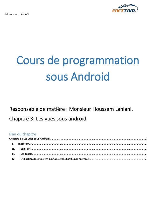 M.Houssem LAHIANI  Cours de programmation sous Android  Responsable de matière : Monsieur Houssem Lahiani.  Chapitre 3: Le...