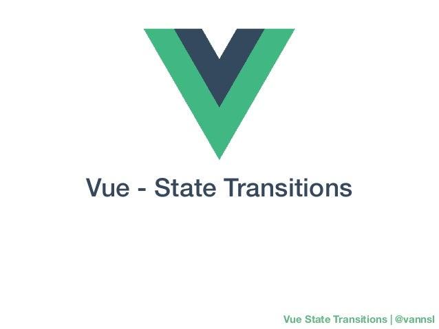 Vue - State Transitions Vue State Transitions | @vannsl