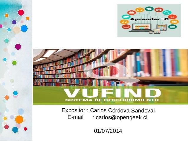 Expositor : Carlos Córdova Sandoval E-mail : carlos@opengeek.cl 01/07/2014
