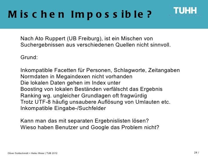 M is c h e n Im p o s s ib le ?          Nach Ato Ruppert (UB Freiburg), ist ein Mischen von          Suchergebnissen aus ...