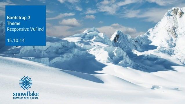 Bootstrap 3  Theme  Responsive VuFind  15.10.14  snowflake | VuFind Anwendertreffen: Bootstrap 3 Theme, 15.10.14 1/18