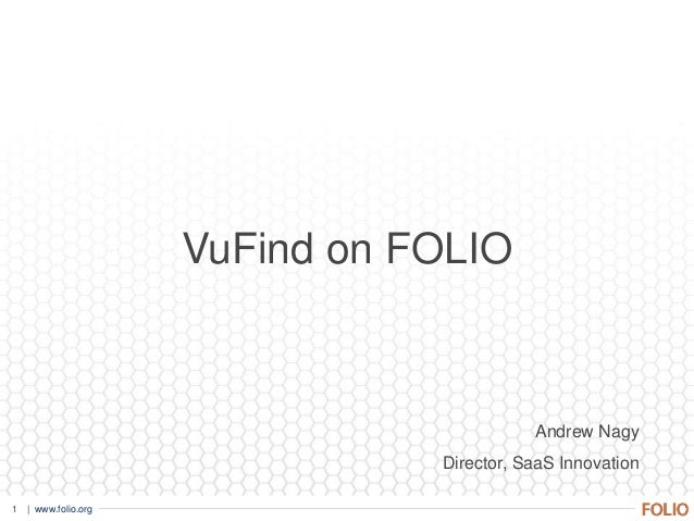 1 | www.folio.org VuFind on FOLIO Andrew Nagy Director, SaaS Innovation