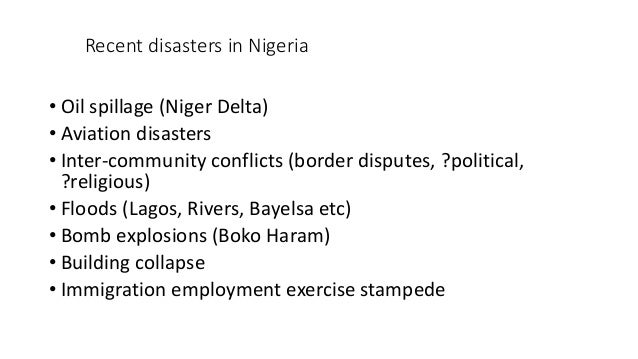 Recent disasters in Nigeria • Oil spillage (Niger Delta) • Aviation disasters • Inter-community conflicts (border disputes...