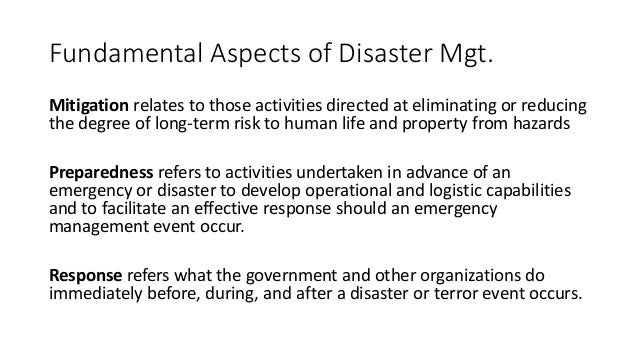 Fundamental Aspects of Disaster Mgt. Mitigation relates to those activities directed at eliminating or reducing the degree...