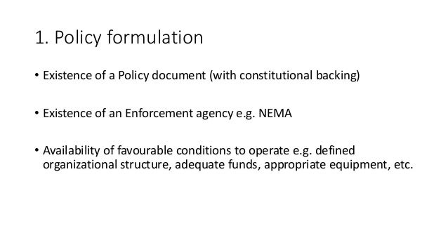 1. Policy formulation • Existence of a Policy document (with constitutional backing) • Existence of an Enforcement agency ...
