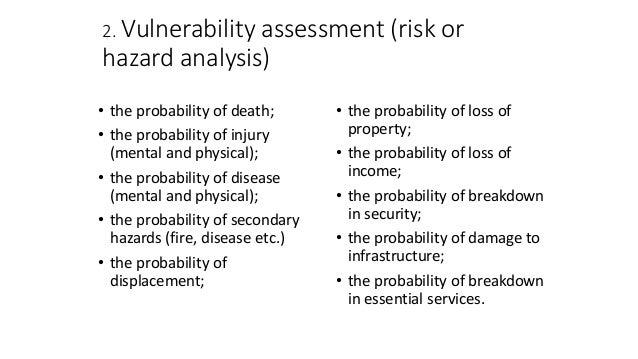 2. Vulnerability assessment (risk or hazard analysis) • the probability of death; • the probability of injury (mental and ...