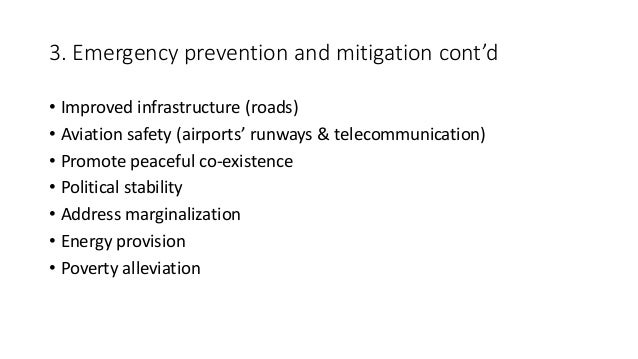 3. Emergency prevention and mitigation cont'd • Improved infrastructure (roads) • Aviation safety (airports' runways & tel...