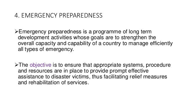 4. EMERGENCY PREPAREDNESS Emergency preparedness is a programme of long term development activities whose goals are to st...