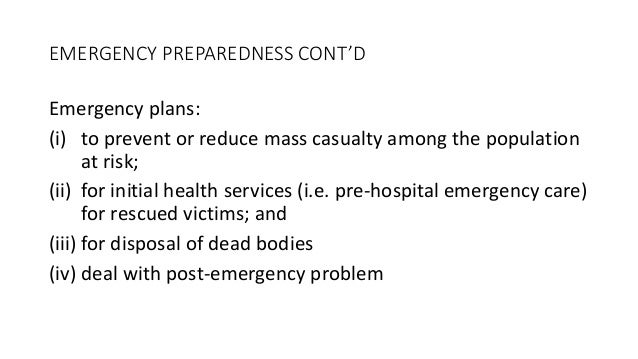 EMERGENCY PREPAREDNESS CONT'D Emergency plans: (i) to prevent or reduce mass casualty among the population at risk; (ii) f...