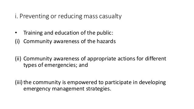 i. Preventing or reducing mass casualty • Training and education of the public: (i) Community awareness of the hazards (ii...