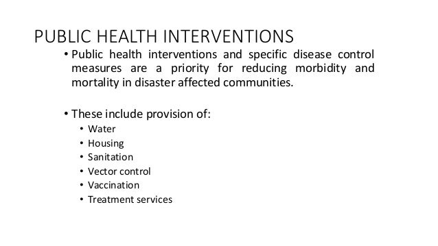 PUBLIC HEALTH INTERVENTIONS • Public health interventions and specific disease control measures are a priority for reducin...
