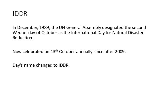 IDDR In December, 1989, the UN General Assembly designated the second Wednesday of October as the International Day for Na...