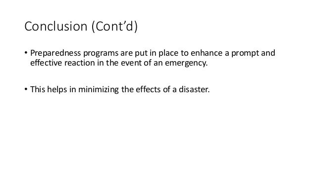 Conclusion (Cont'd) • Preparedness programs are put in place to enhance a prompt and effective reaction in the event of an...