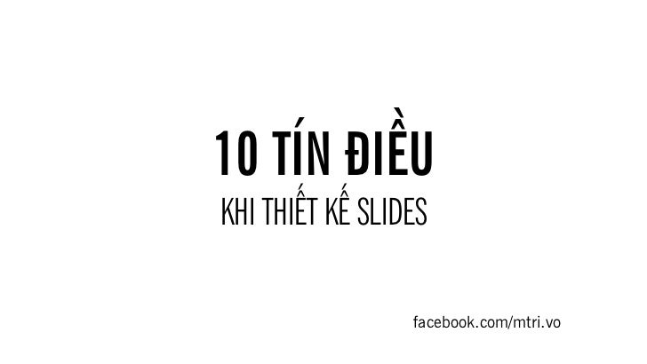 10 TÍN ĐIỀUKHI THIẾT KẾ SLIDES                 facebook.com/mtri.vo
