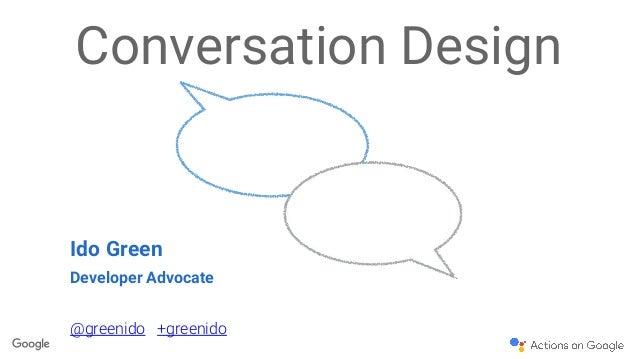 Conversation Design Ido Green Developer Advocate @greenido +greenido