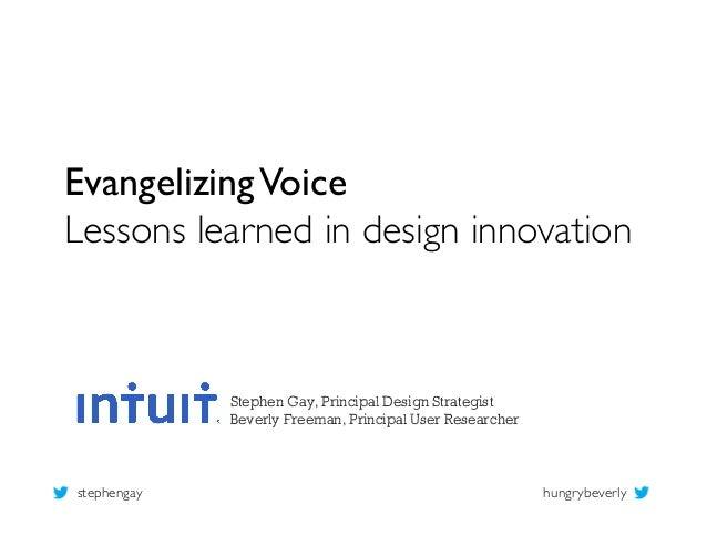 Evangelizing VoiceLessons learned in design innovation                Stephen Gay, Principal Design Strategist          ...