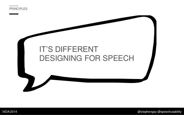 PRINCIPLES  IT'S DIFFERENT DESIGNING FOR SPEECH  IXDA 2014  @stephengay @speechusability