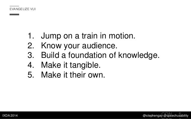 EVANGELIZE VUI  1. 2. 3. 4. 5.  IXDA 2014  Jump on a train in motion. Know your audience. Build a foundation of knowledge....