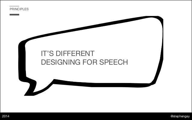 """@stephengay 2014 PRINCIPLES """"IT'S DIFFERENT  """"DESIGNING FOR SPEECH"""