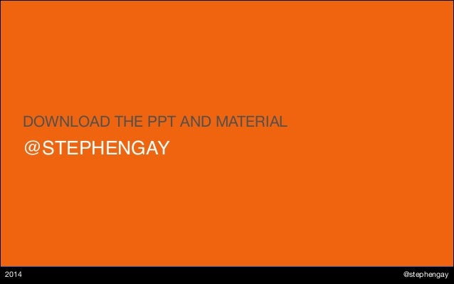 @STEPHENGAY DOWNLOAD THE PPT AND MATERIAL @stephengay2014