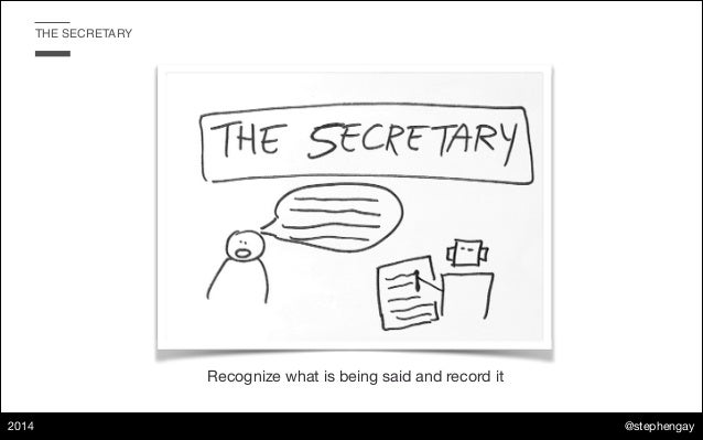 @stephengay 2014 THE SECRETARY Recognize what is being said and record it