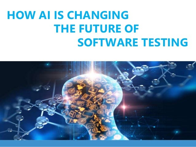 HOW AI IS CHANGING THE FUTURE OF SOFTWARE TESTING