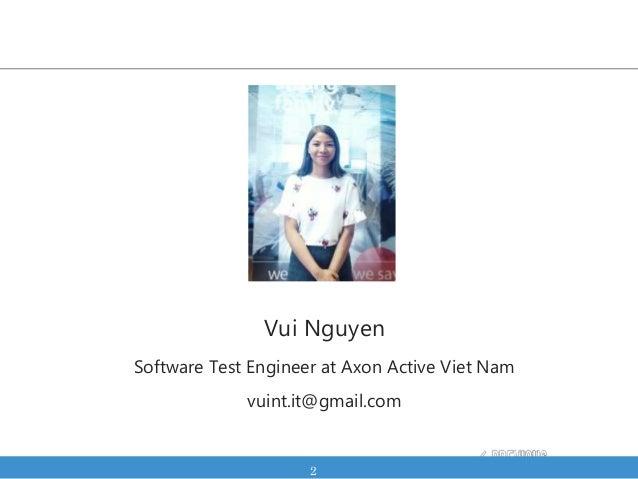 2 Vui Nguyen Software Test Engineer at Axon Active Viet Nam vuint.it@gmail.com