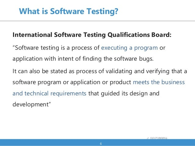"""What is Software Testing? International Software Testing Qualifications Board: """"Software testing is a process of executing..."""