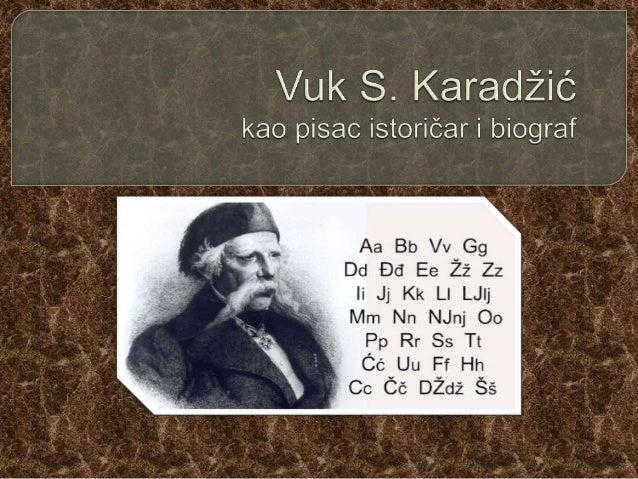  Vukov rad na reformi jezika i pravopisa i na sakupljanju narodnih umotvorina ima veliki nacionalni i kulturni značaj. Na...