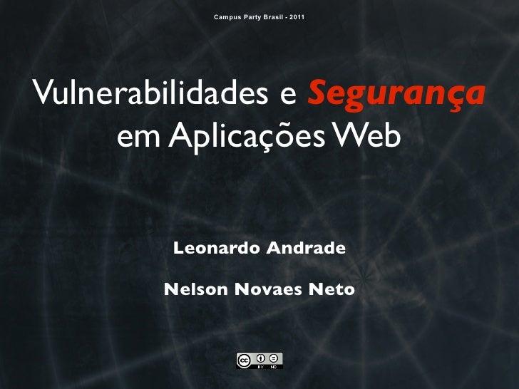 Campus Party Brasil - 2011Vulnerabilidades e Segurança     em Aplicações Web        Leonardo Andrade        Nelson Novaes ...