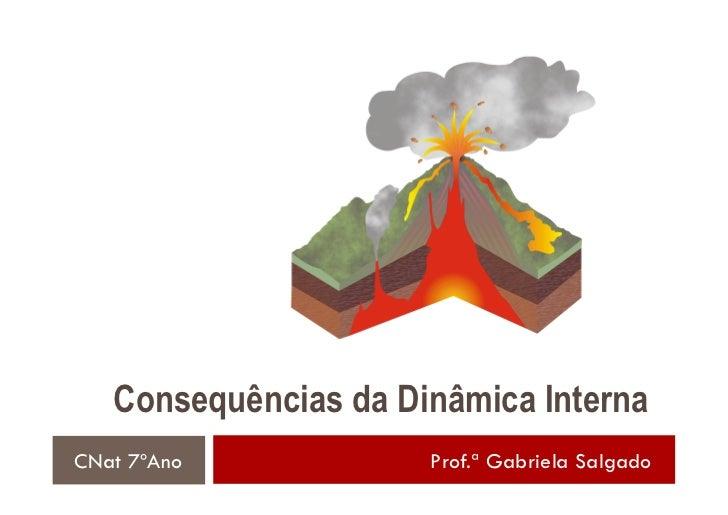 Consequências da Dinâmica InternaCNat 7ºAno            Prof.ª Gabriela Salgado