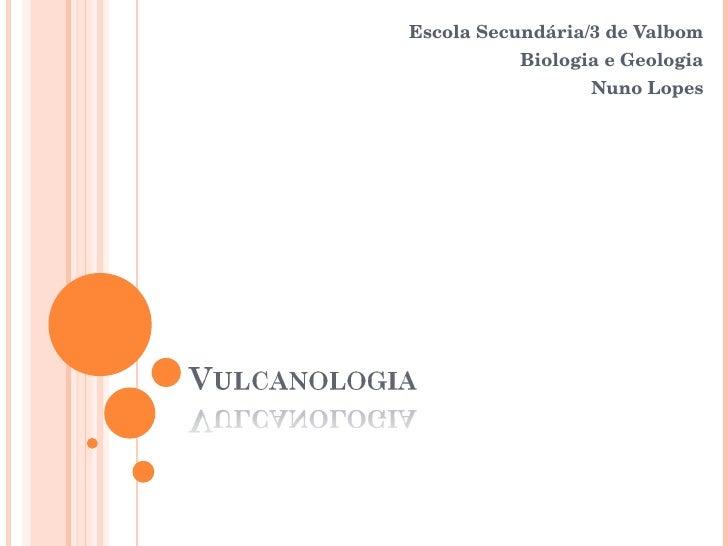 Escola Secundária/3 de Valbom Biologia e Geologia Nuno Lopes