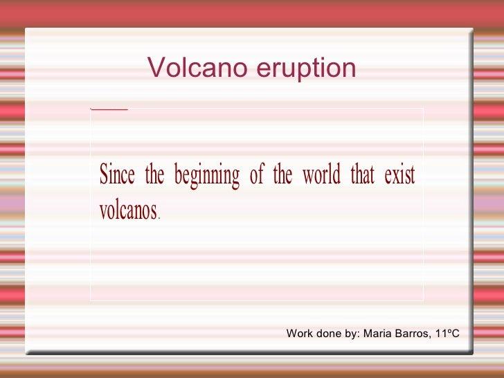 Volcano eruption Work done by: Maria Barros, 11ºC