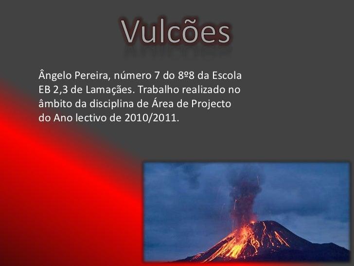 Ângelo Pereira, número 7 do 8º8 da EscolaEB 2,3 de Lamaçães. Trabalho realizado noâmbito da disciplina de Área de Projecto...
