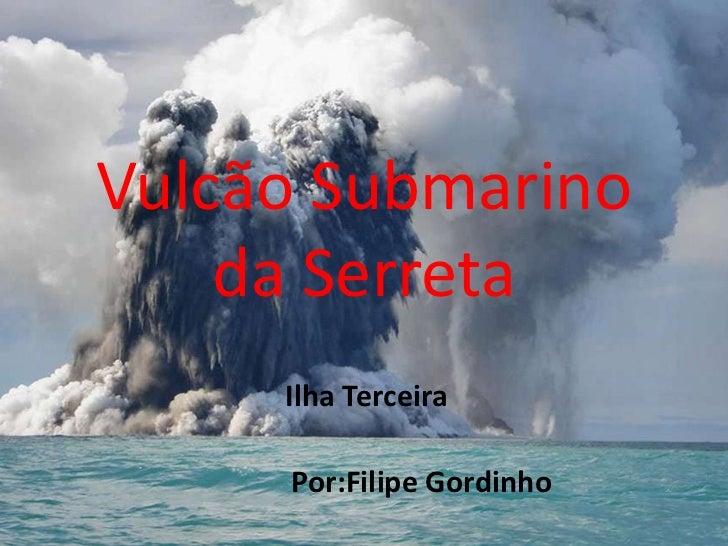 Vulcão Submarino    da Serreta     Ilha Terceira     Por:Filipe Gordinho