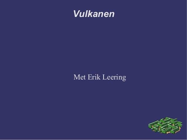 VulkanenMet Erik Leering